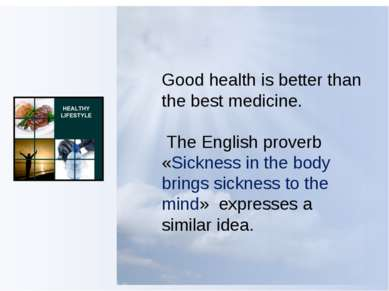 Good health is better than the best medicine. The English proverb «Sickness i...