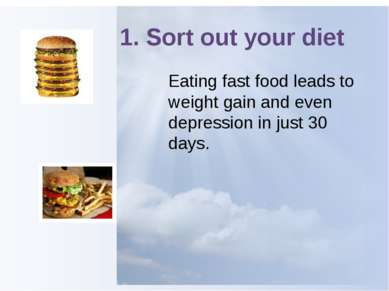 1. Sort out your diet Eating fast food leads to weight gain and even depressi...