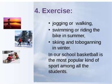 4. Exercise: jogging or walking, swimming or riding the bike in summer, skiin...