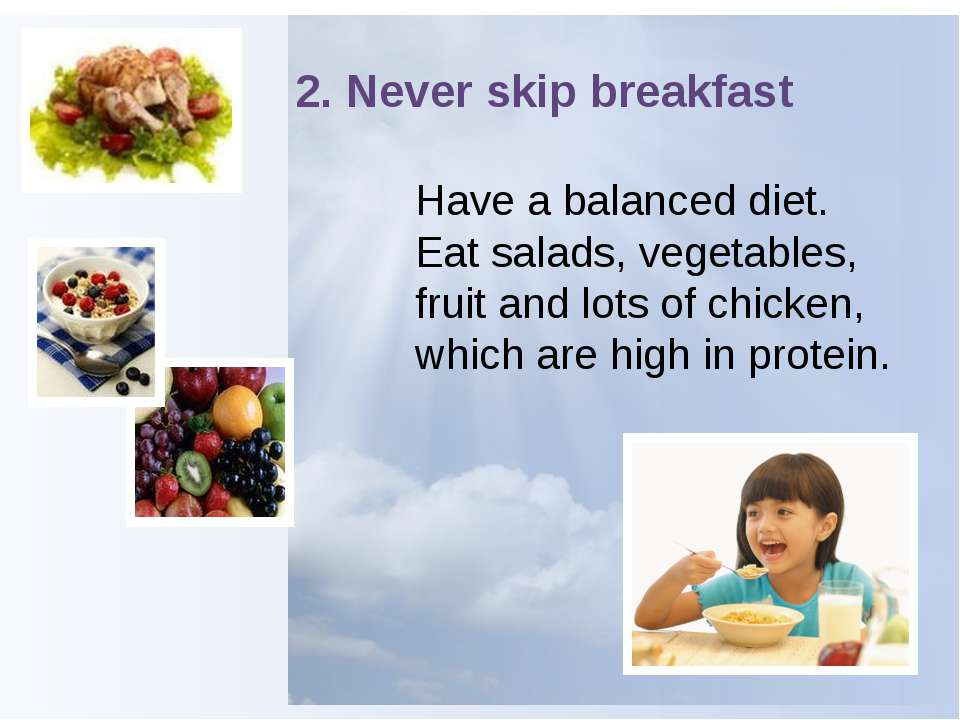 2. Never skip breakfast Have a balanced diet. Eat salads, vegetables, fruit a...