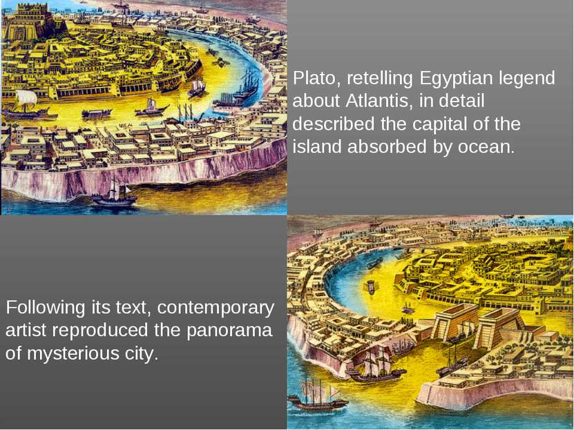 Plato, retelling Egyptian legend about Atlantis, in detail described the capi...