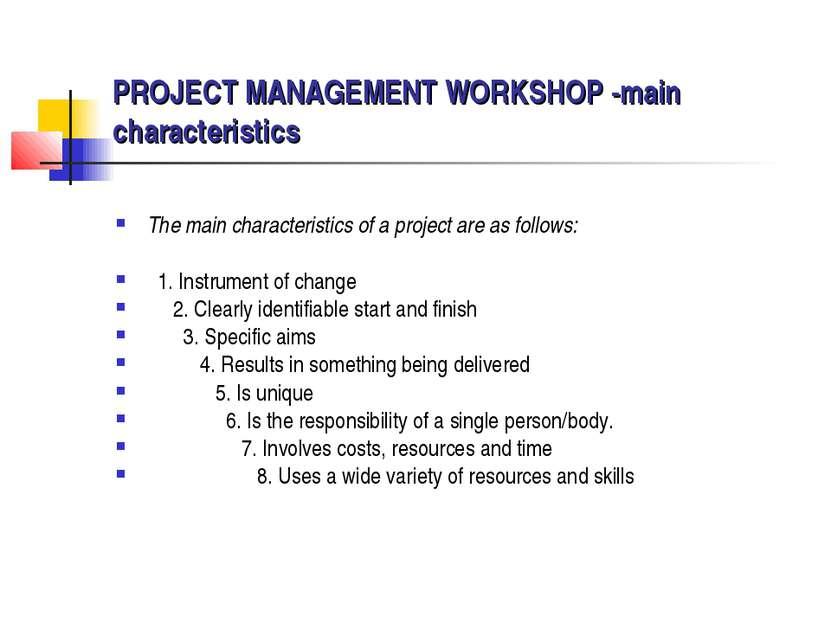PROJECT MANAGEMENT WORKSHOP -main characteristics The main characteristics of...