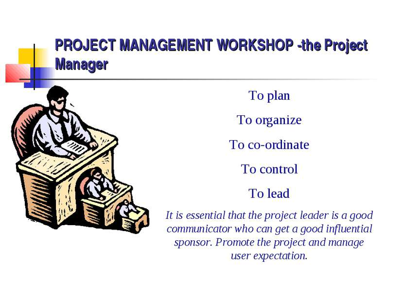 PROJECT MANAGEMENT WORKSHOP -the Project Manager To plan To organize To co-or...