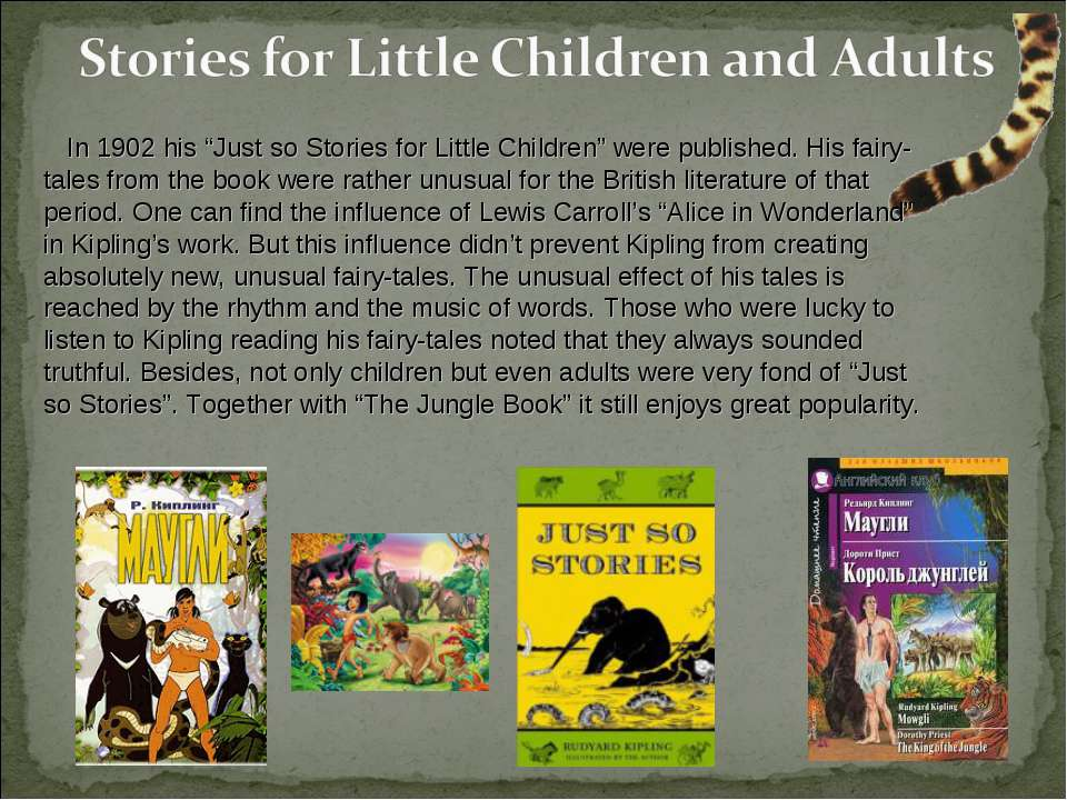"In 1902 his ""Just so Stories for Little Children"" were published. His fairy-t..."