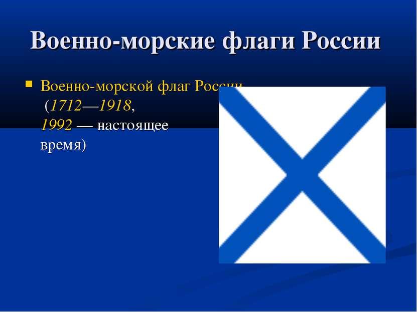 Военно-морские флаги России Военно-морской флаг России (1712—1918, 1992 — нас...
