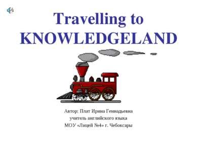 Travelling to KNOWLEDGELAND Автор: Плат Ирина Геннадьевна учитель английского...