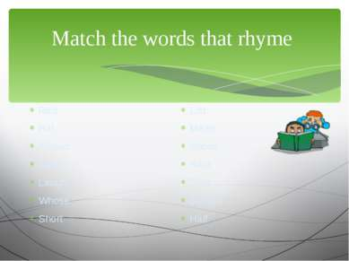 Match the words that rhyme Red Hat Kissed Green Laugh Whose Short List Mean S...