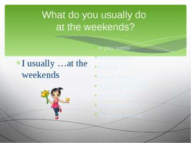 What do you usually do at the weekends? I usually …at the weekends to play te...
