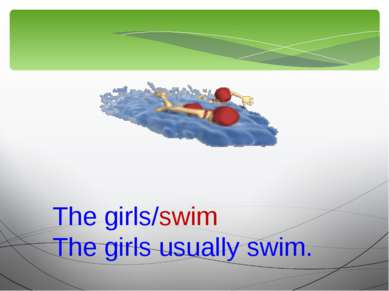 The girls/swim The girls usually swim.