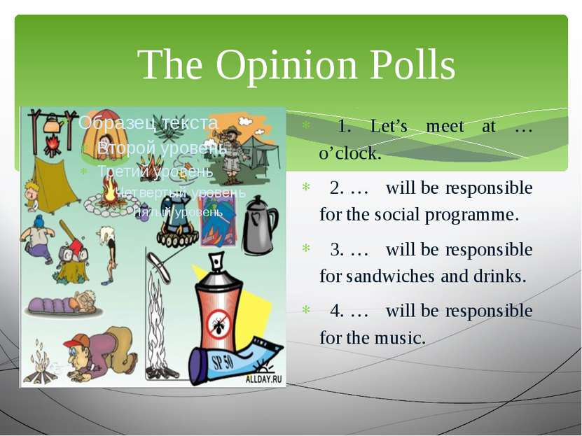 The Opinion Polls 1. Let's meet at … o'clock. 2. … will be responsible for th...