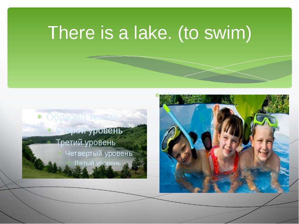 There is a lake. (to swim) We are going to…
