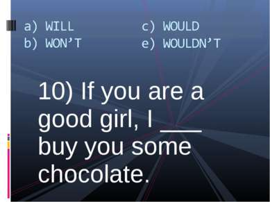 10) If you are a good girl, I ___ buy you some chocolate.