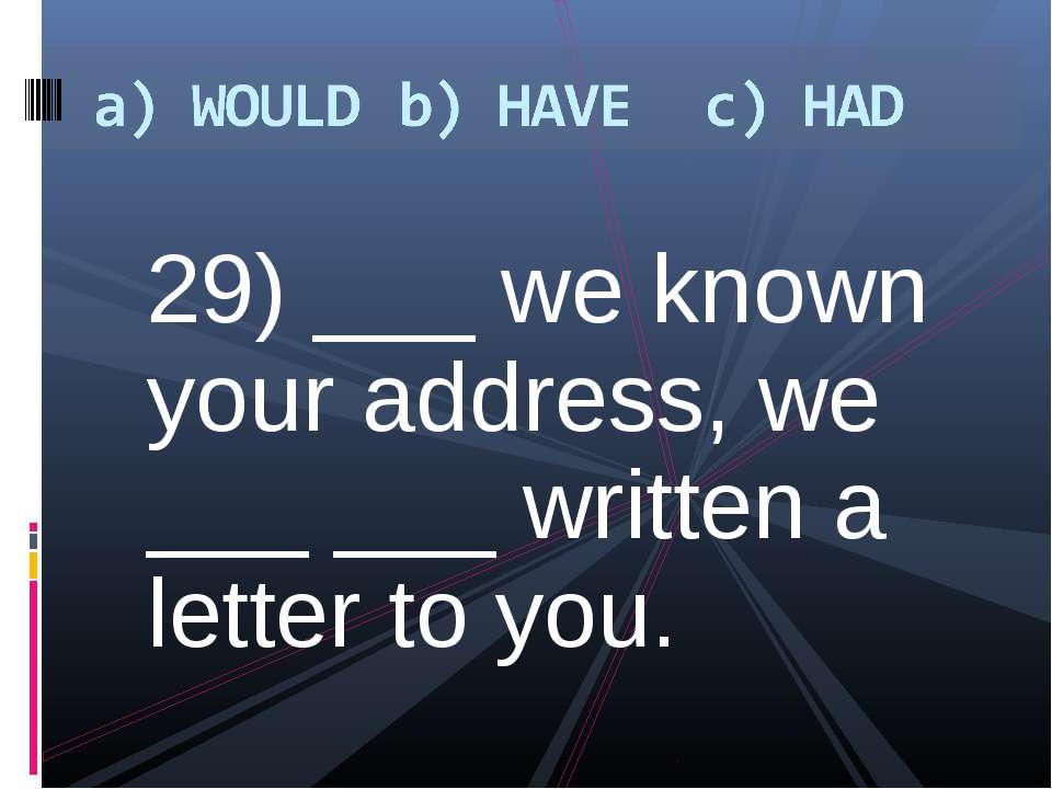 29) ___ we known your address, we ___ ___ written a letter to you.