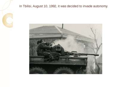 In Tbilisi, August 10, 1992, it was decided to invade autonomy.