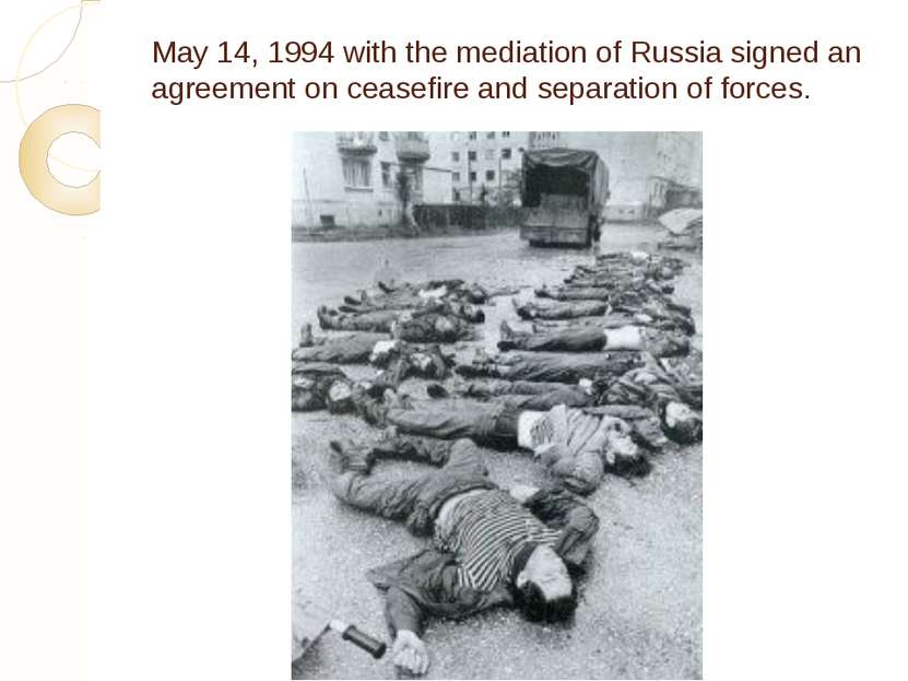 May 14, 1994 with the mediation of Russia signed an agreement on ceasefire an...