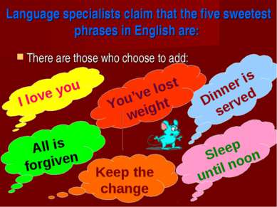 Language specialists claim that the five sweetest phrases in English are: The...