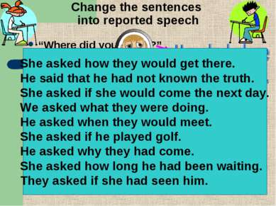 "Change the sentences into reported speech ""Where did you find it?"" ""How will ..."