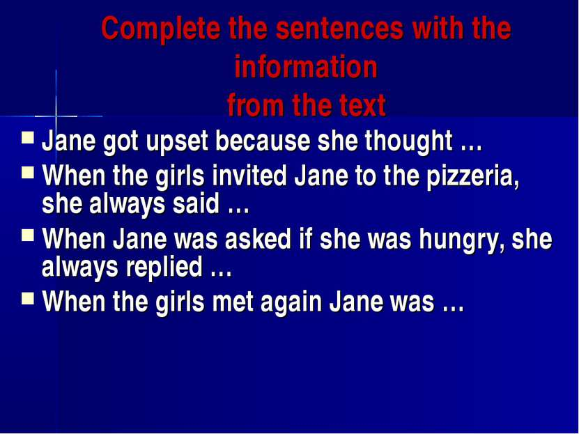 Complete the sentences with the information from the text Jane got upset beca...