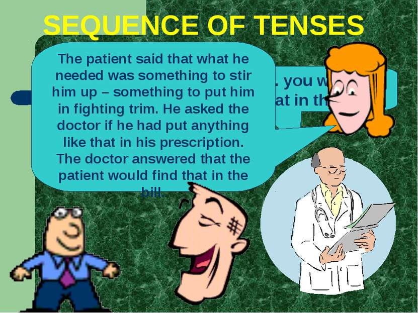 SEQUENCE OF TENSES Doctor, what I need is something to stir me up – something...