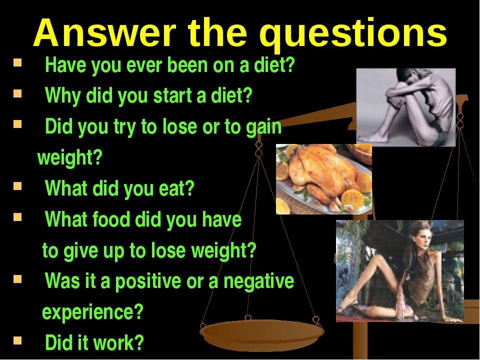 Answer the questions Have you ever been on a diet? Why did you start a diet? ...