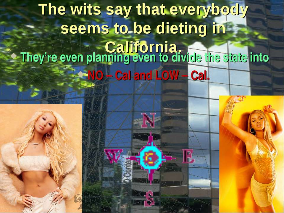 The wits say that everybody seems to be dieting in California. They're even p...
