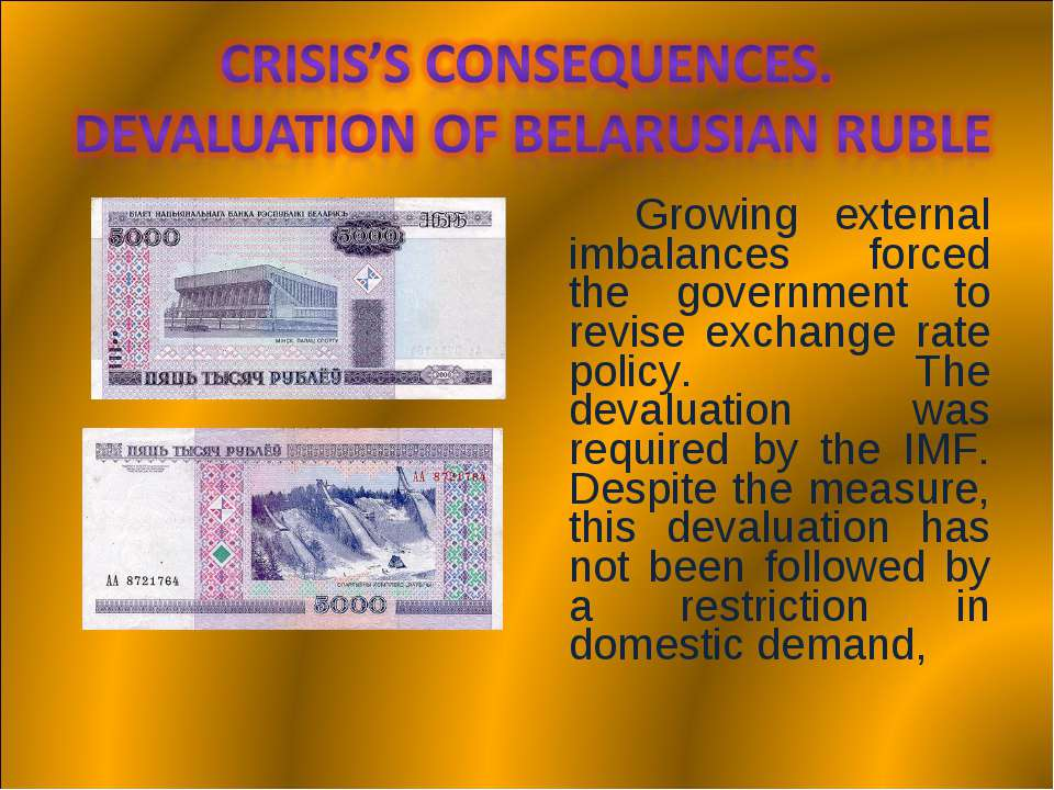 Growing external imbalances forced the government to revise exchange rate pol...