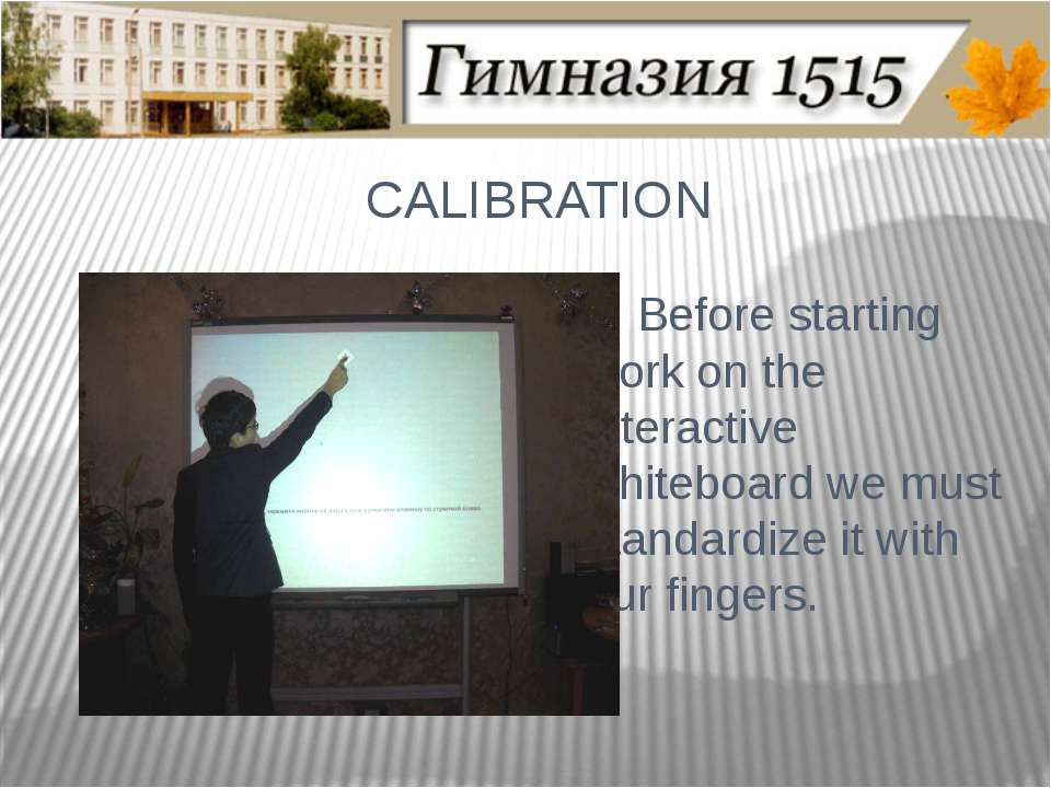 CALIBRATION Before starting work on the interactive whiteboard we must standa...