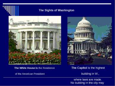 The White House is the Residence The Capitol is the highest of the American P...