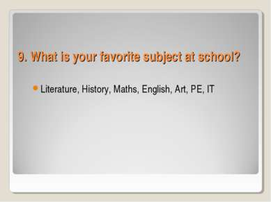 9. What is your favorite subject at school? Literature, History, Maths, Engli...