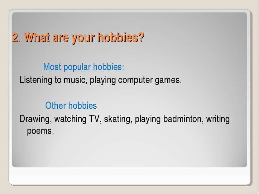 2. What are your hobbies? Most popular hobbies: Listening to music, playing c...