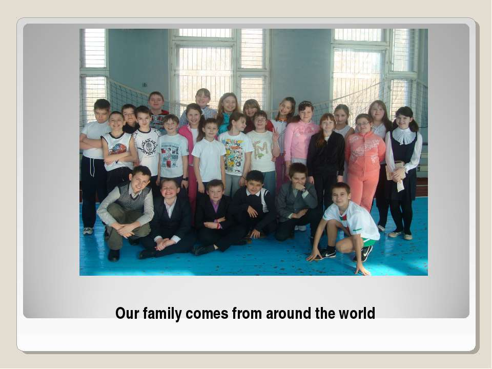 Our family comes from around the world