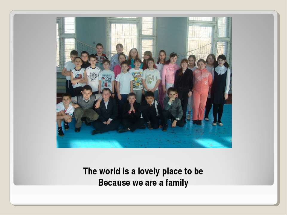 The world is a lovely place to be Because we are a family