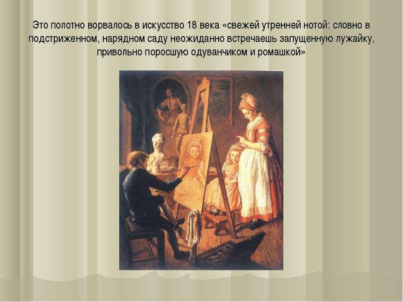 Это полотно ворвалось в искусство 18 века «свежей утренней нотой: словно в по...
