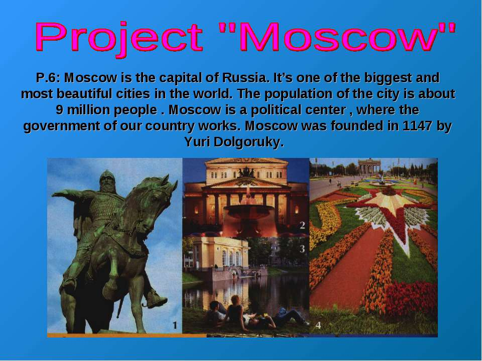P.6: Moscow is the capital of Russia. It's one of the biggest and most beauti...