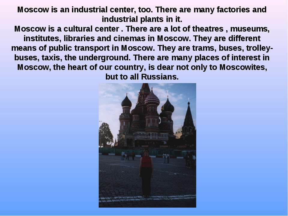 Moscow is an industrial center, too. There are many factories and industrial ...