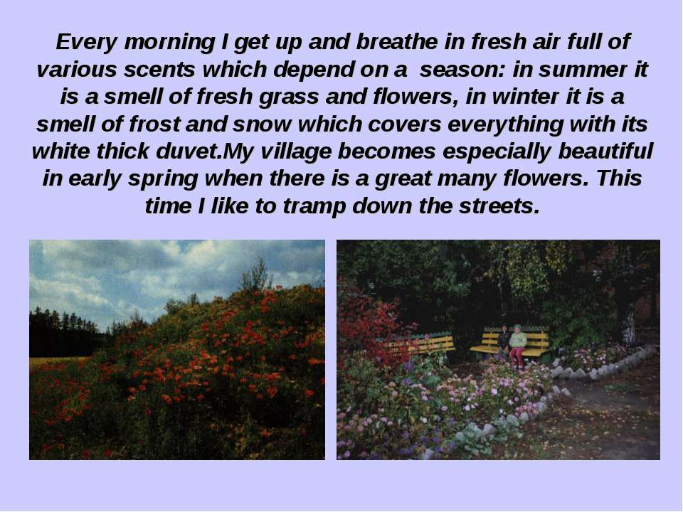 Every morning I get up and breathe in fresh air full of various scents which ...
