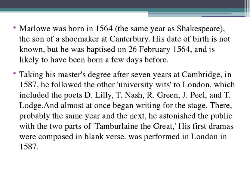 Marlowe was born in 1564 (the same year as Shakespeare), the son of a shoemak...