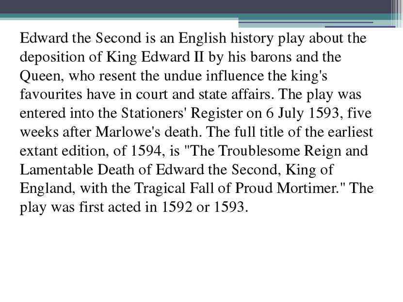 Edward the Second is an English history play about the deposition of King Edw...