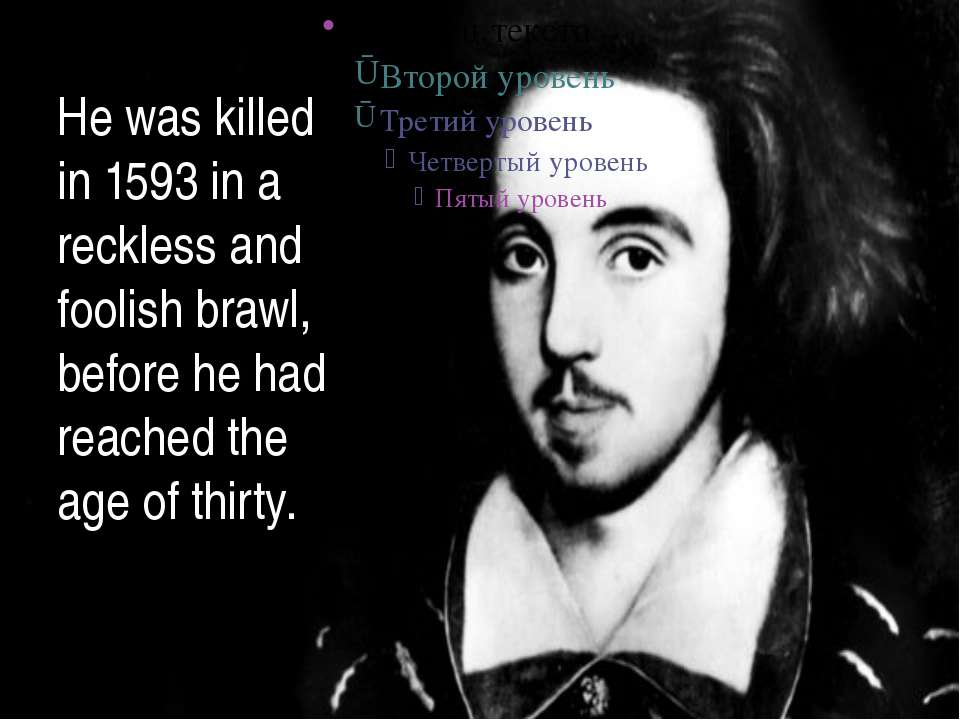 He was killed in 1593 in a reckless and foolish brawl, before he had reached ...