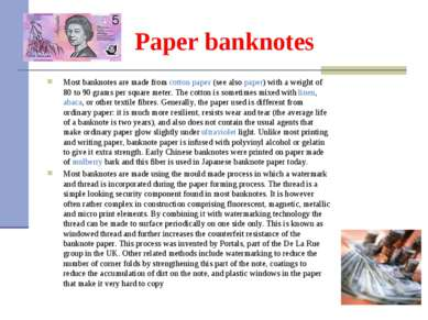 Paper banknotes Most banknotes are made from cotton paper (see also paper) wi...