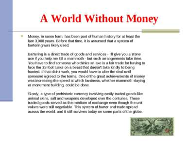 A World Without Money Money, in some form,has been part of human history for...