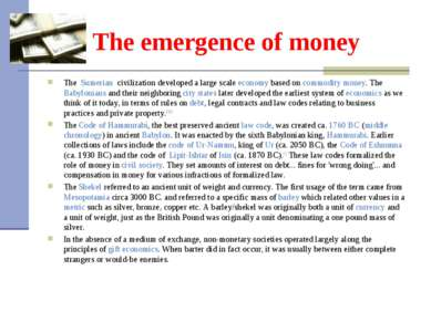 The emergence of money The Sumerian civilization developed a large scale econ...