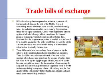 Trade bills of exchange Bills of exchange became prevalent with the expansion...