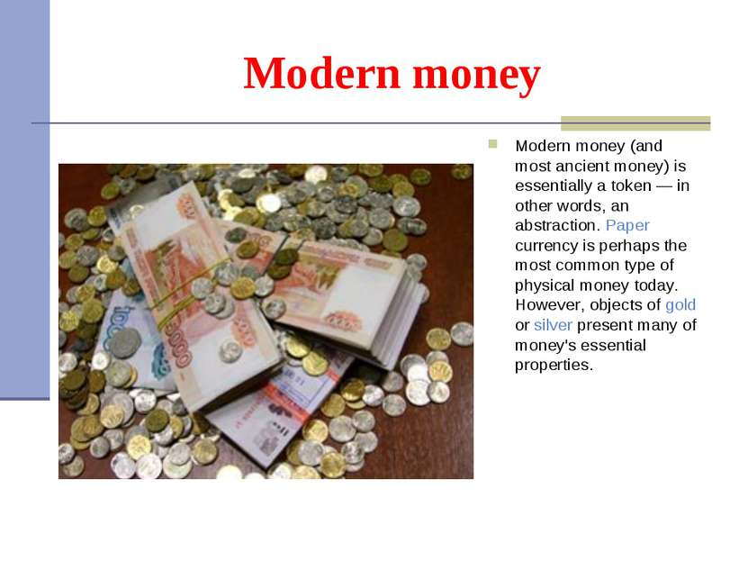 Modern money Modern money (and most ancient money) is essentially a token — i...