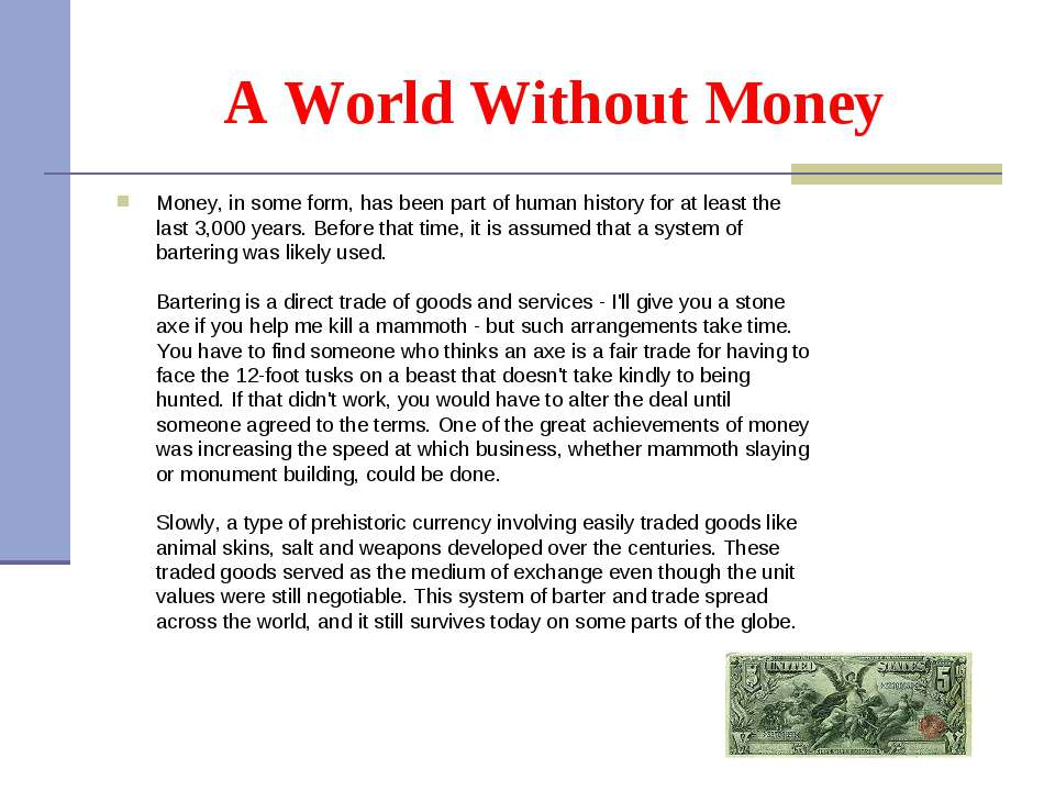 A World Without Money Money, in some form, has been part of human history for...