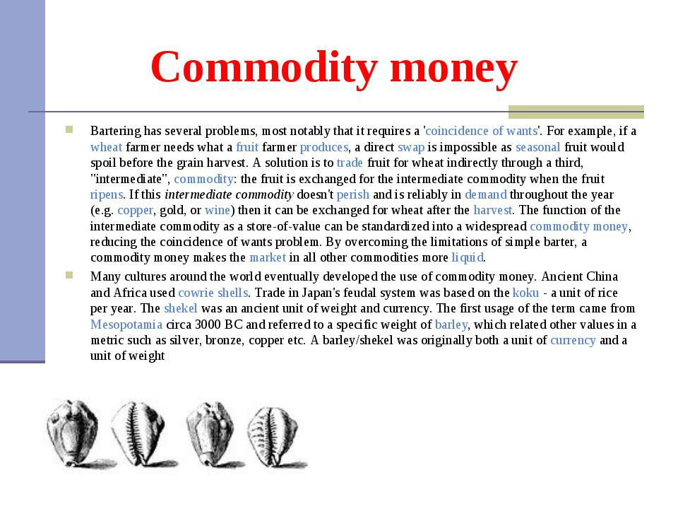 Commodity money Bartering has several problems, most notably that it requires...