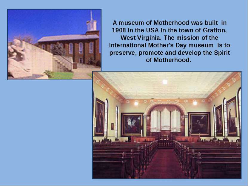 A museum of Motherhood was built in 1908 in the USA in the town of Grafton, W...