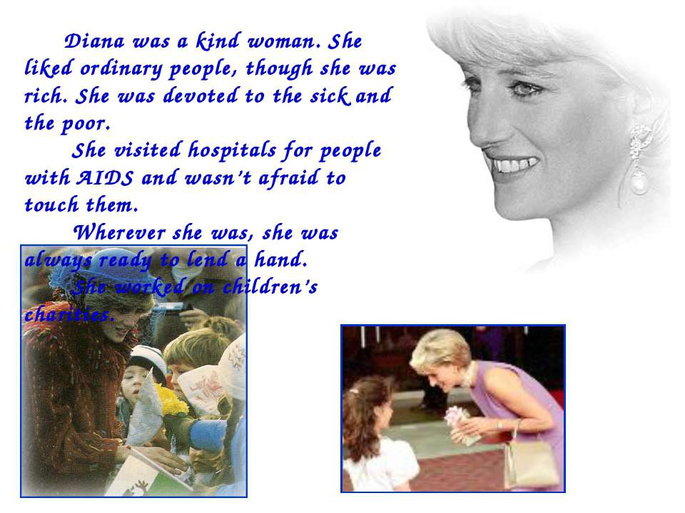 Diana was a kind woman. She liked ordinary people, though she was rich. She w...