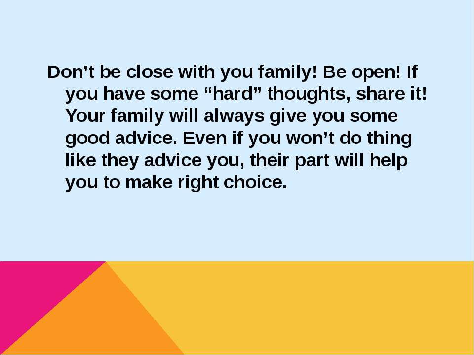 "Don't be close with you family! Be open! If you have some ""hard"" thoughts, sh..."