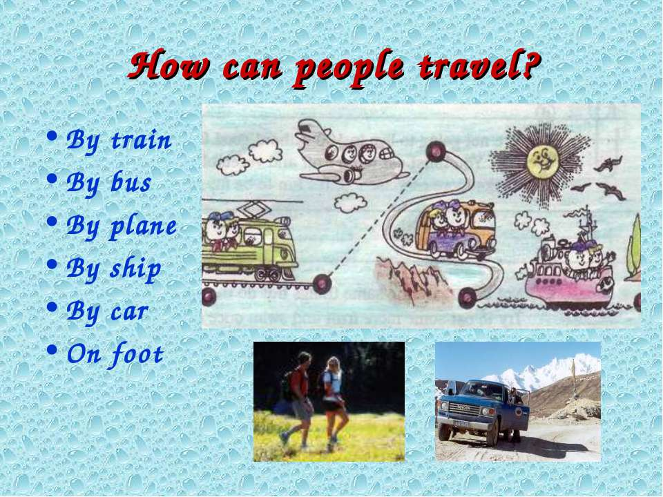 How can people travel? By train By bus By plane By ship By car On foot